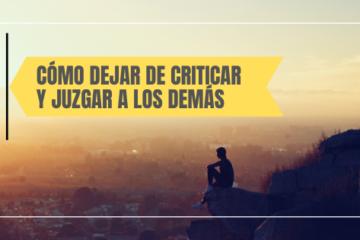 Cómo dejar de criticar y juzgar a los demás